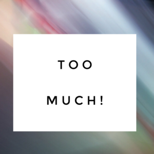 too-much